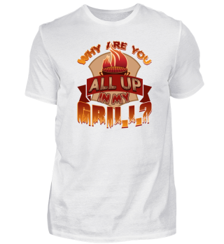 Grill Barbecue Shirt, ALL UP IN MY GRILL