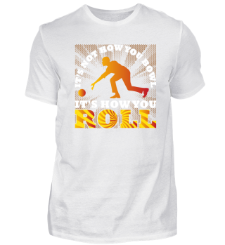 ITS HOW YOU ROLL - BOWLING TEAM SHIRT