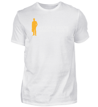 My Job Is Secure, Because No One Wants It!
