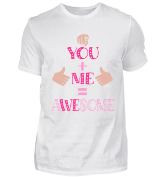 Me + You = Awesome! Partnershirt