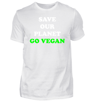 SAVE OUR PLANET. GO VEGAN