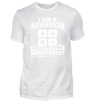 Mathematics Math Shirt I Am A