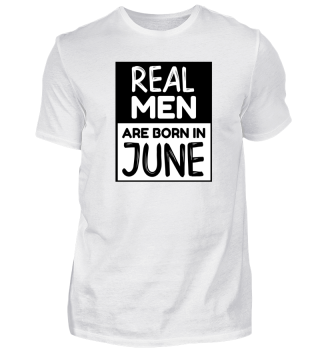 Real man are born in June Funny Gift