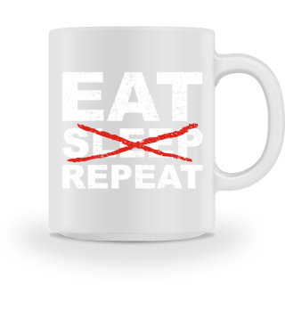 EAT NO SLEEP REPEAT - white