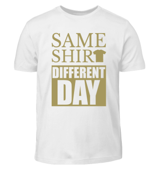 SAME SHIRT · DIFFERENT DAY #2.3