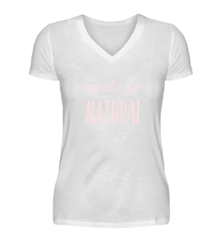 Women Tshirzs -miracles are natural