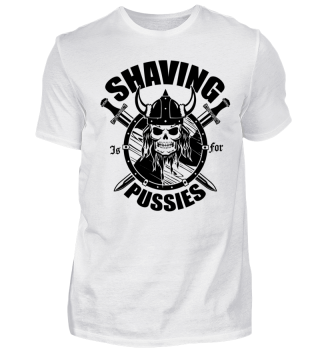 Shaving is for Pussies - Wikinger Design