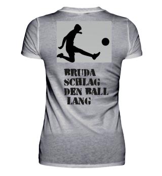 Bruda schlag den Ball lang 2:1 Rücken