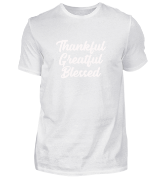 Thankful - Greatful - Blessed