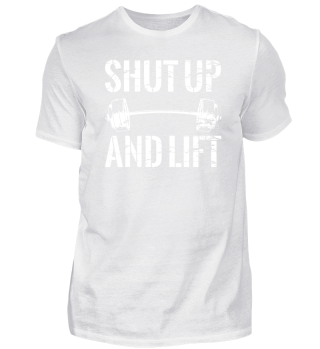 Shut up and Lift - Fitness Spruch Tshirt