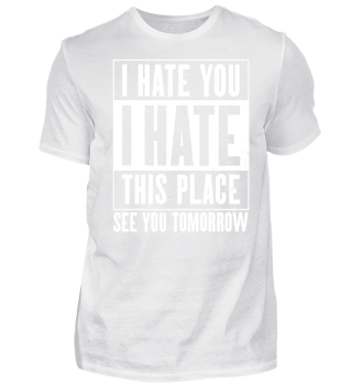 I Hate This Place Shirt Gift