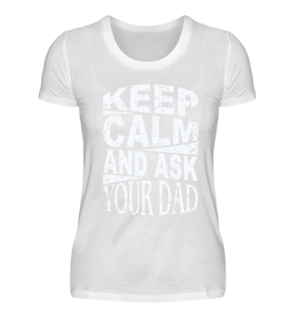 ♥ Keep Calm And Ask Your Dad 2