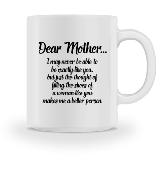 Dear Mother, you make me a better person - Gift