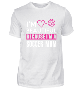 I'm beautiful because i'm a soccer mom