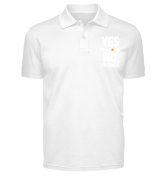 Yes To Alcohol No To Drugs - Nice Gift