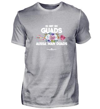 Es gibt nix Guads -aussa man duads