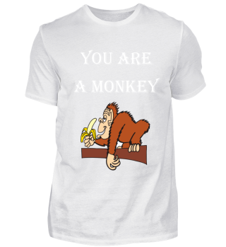 you are like a monkey/lustiger Affe