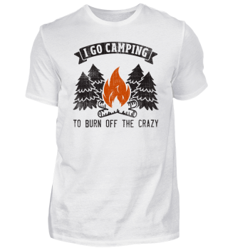 I Go Camping to Burn Off The Crazy Gift