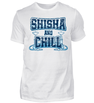SHISHA AND CHILL | Hookah Shirt Geschenk
