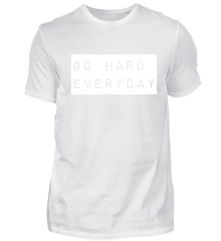 Go Hard Everyday Print