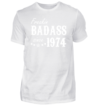 Freakin Badass since 1974 Geschenk Shirt