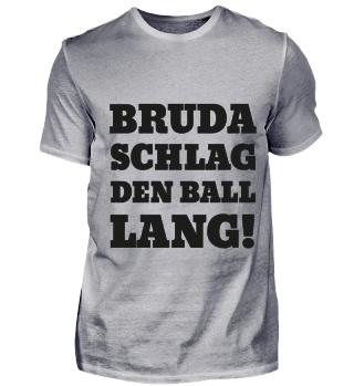 BRUDA SCHLAG DEN BALL LANG!