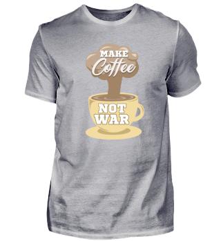 Mach Kaffee und kein Krieg