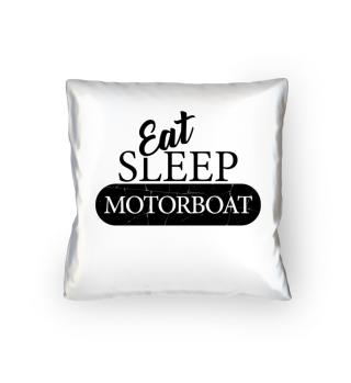 Eat,sleep,motorboat.