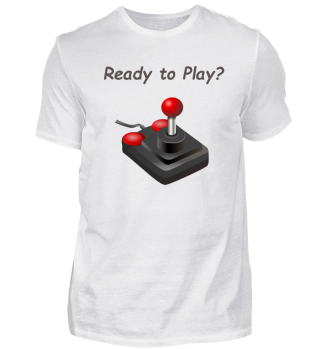 Gaming Shirt; Ready to Play?