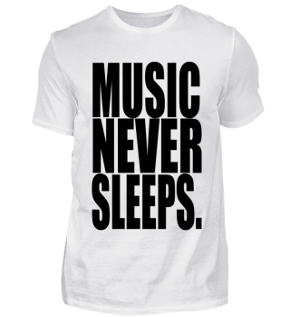 MUSIC NEVER SLEEPS Shirt