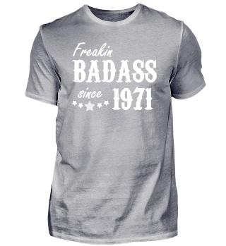 Freakin Badass since 1971 Geschenk Shirt