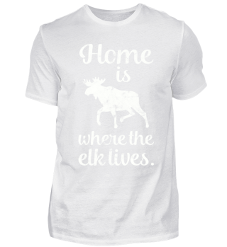 Home is where the elk lives Elch T-Shirt