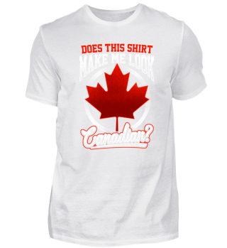 Does This Shirt Make Me Look Canadian?