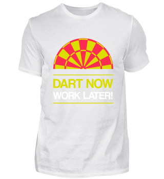 T-Shirt DART NOW - WORK LATER!