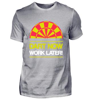 T-Shirt DART NOW - WORK LATER!