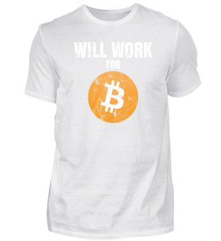 Will Work For Bitcoin BTC T-Shirt