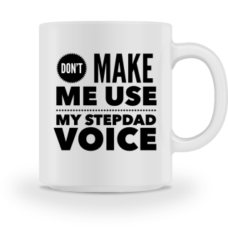 Don't make me use my stepdad voice - Gift