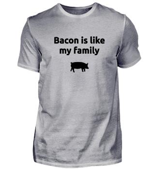 Bacon is like my family Speck Schinken