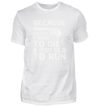 Because I Am Too Young To Die And Too