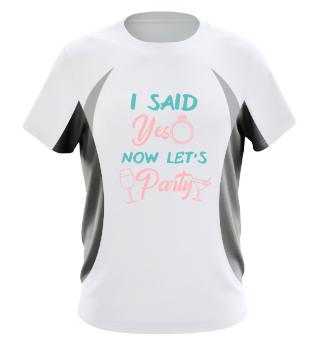 I said yes Bachelorette Party Shirt