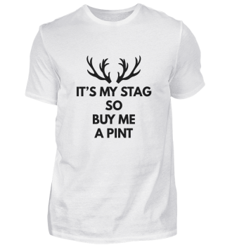 It's My Stag So Buy Me A Pint!