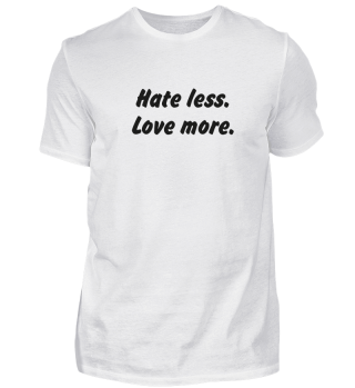 Hate less. Love more.