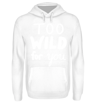 too wild for you lustiger Spruch Fun