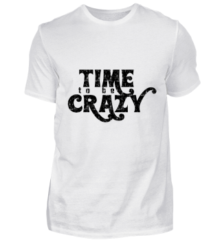 GIFT- TIME TO BE CRAZY