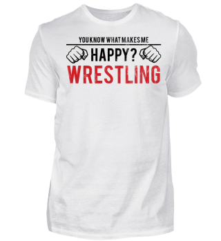 You know what makes me happy? Wrestling - Geschenk Gift Wrestler Wrestling Fun Gag