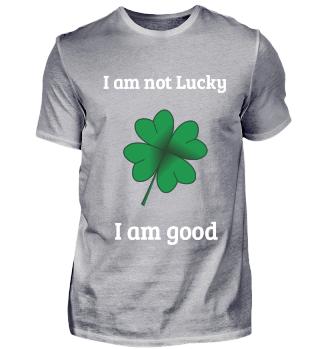 I am not Lucky. I am good