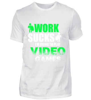 WORK SUCKS I'M GOING TO PLAY GAMES