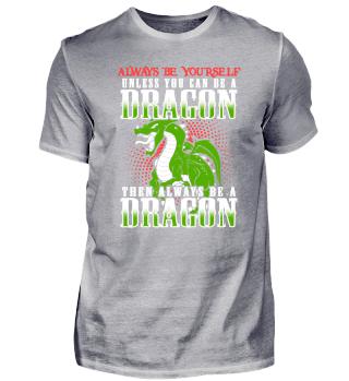 Dragon Gift Always Be A Dragon T-Shirt