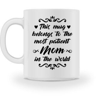 Mothers' day: For the most patient mom - Gift