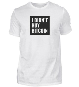 I didn´t buy Bitcoin